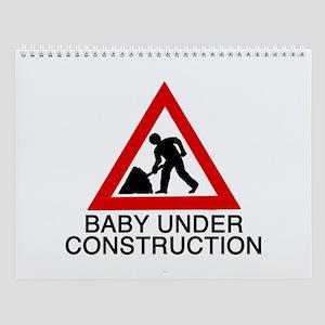 Baby under construction Wall Calendar