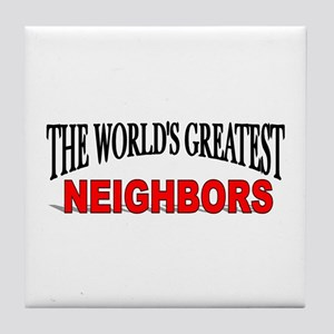 """The World's Greatest Neighbors"" Tile Coaster"