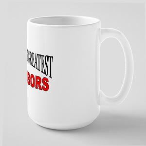 """""""The World's Greatest Neighbors"""" Large Mug"""