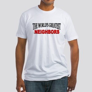 """""""The World's Greatest Neighbors"""" Fitted T-Shirt"""