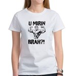 U Mirin Brah? Women's T-Shirt