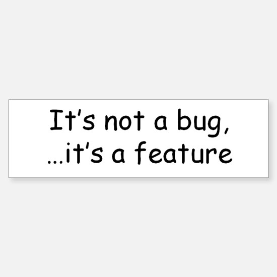 Its not a bug! Bumper Bumper Bumper Sticker