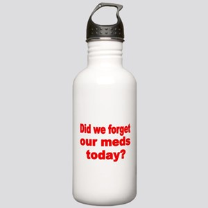 DID WE FORGET OUR MEDS TODAY Water Bottle