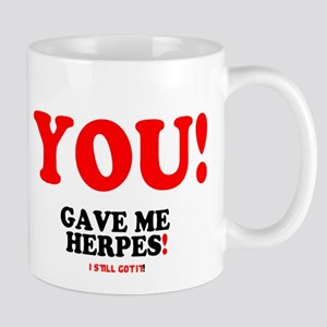 YOU - GAVE ME HERPES - I STILL GOT IT! Small Mug