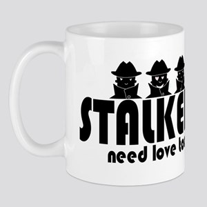 Stalkers Need Love Too Mug