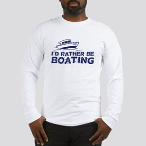I'd Rather Be Boating Long Sleeve T-Shirt