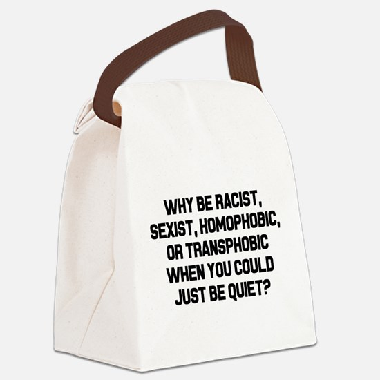 Why Be Racist? Canvas Lunch Bag