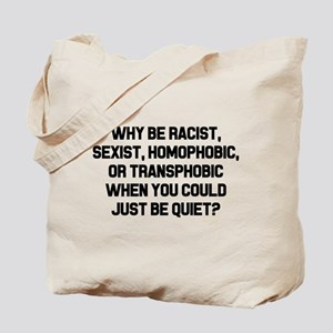 Why Be Racist? Tote Bag