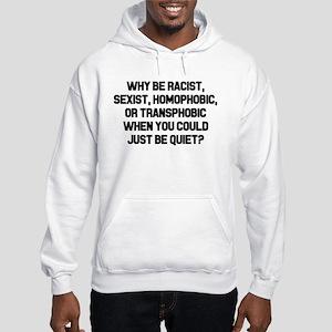 Why Be Racist? Sweatshirt