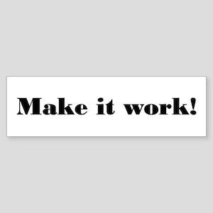 Make it work! Bumper Sticker