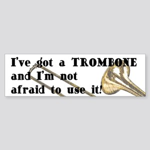 I've Got A Trombone Bumper Sticker