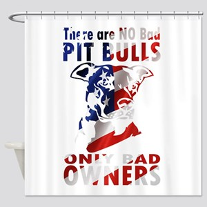 PIT BULL BAD OWNERS Shower Curtain