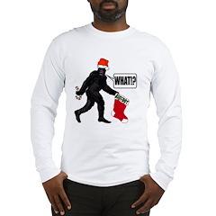 WHAT! Bigfoot - Big Stocking! Long Sleeve T-Shirt