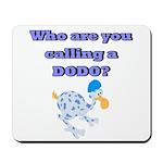 Who are you calling a Dodo Mousepad