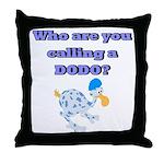 Who are you calling a Dodo  Throw Pillow