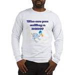 Who are you calling a Dodo Long Sleeve T-Shirt