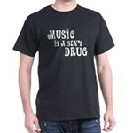 Music Is A Sexy Drug Inspirational Dark T-Shirt