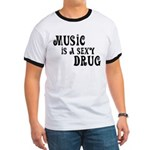 Music Is A Sexy Drug Inspirational Ringer T