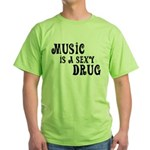 Music Is A Sexy Drug Inspirational Green T-Shirt