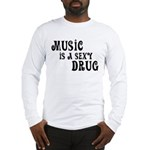 Music Is A Sexy Drug Inspirational Long Sleeve T-S