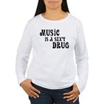 Music Is A Sexy Drug Inspirational Women's Long Sl
