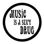 Music Is A Sexy Drug Inspirational Round Car Magne