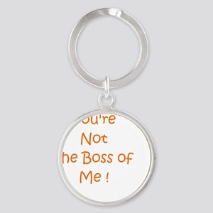Youre Not the Boss flat Round Keychain