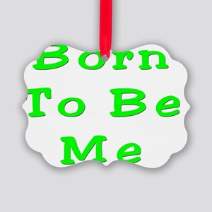 Born to be Me Picture Ornament