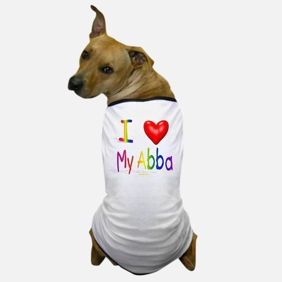 I Love My Abba flat Dog T-Shirt