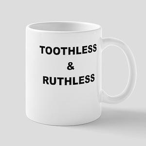 TOOTHLESS AND RUTHLESS Mug