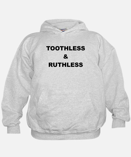 TOOTHLESS AND RUTHLESS Hoodie