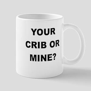 YOUR CRIB OR MINE Mug