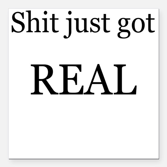 "Shit Just Got Rea Square Car Magnet 3"" x 3"""