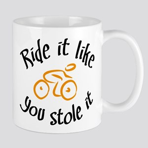 Ride it like you stole it Mug