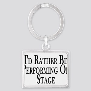 Rather Perform On Stage Landscape Keychain