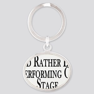 Rather Perform On Stage Oval Keychain