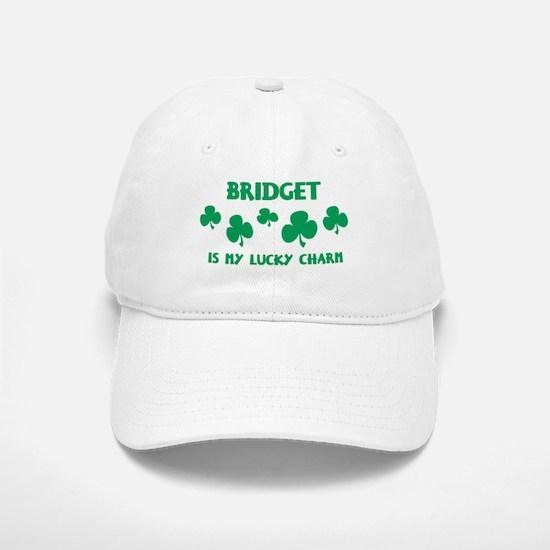 Bridget is my lucky charm Baseball Baseball Cap