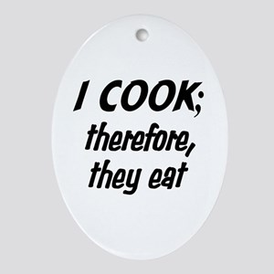 I Cook; They Eat Ornament (Oval)