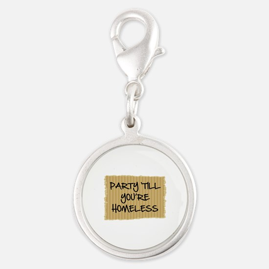 Party 'Till You're Homeless Silver Round Charm