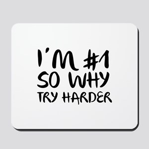 I'm Number 1 So Why Try Harder Mousepad
