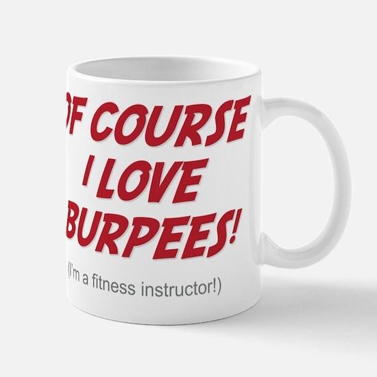 Of Course I love Burpees! Mug