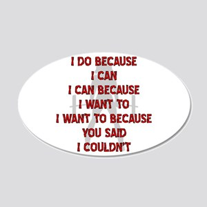 Because You Said I Couldn't 20x12 Oval Wall Decal