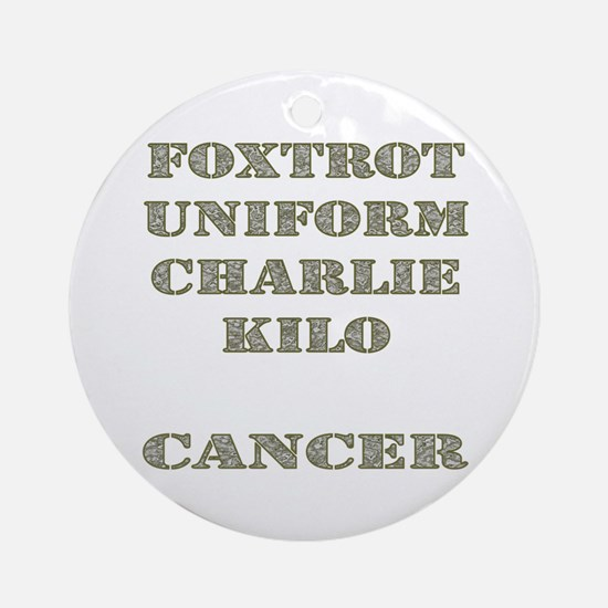 Foxtrot Uniform Charlie Kilo Cancer Ornament (Roun