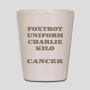 Foxtrot Uniform Charlie Kilo Cancer Shot Glass