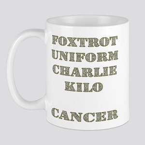 Foxtrot Uniform Charlie Kilo Cancer Mug