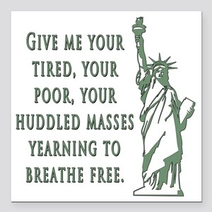 "Give me your tired... Square Car Magnet 3"" x 3"""