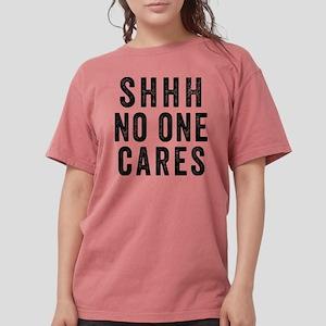 SHHH No One Cares Womens Comfort Colors Shirt