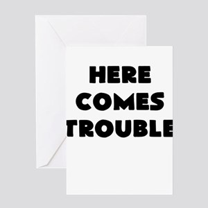 here comes trouble Greeting Card