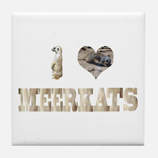 i love meerkats Tile Coaster