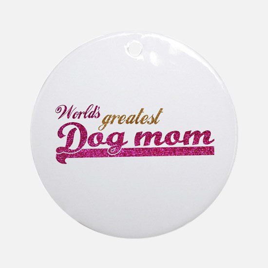 Worlds greatest Dog Mom Ornament (Round)